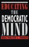 Educating the Democratic Mind - Walter C. Parker, James A. Banks