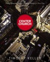 Center Church: Doing Balanced, Gospel-Centered Ministry in Your City - Timothy Keller