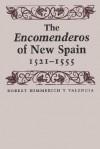 The Encomenderos of New Spain, 1521-1555 - Robert Himmerich Y Valencia
