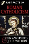 Fast Facts on Roman Catholicism - John Weldon, John Ankerberg