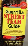 Guerrilla Street Team Guide: Helping Teamers and Business People Alike Utilize Guerrilla Marketing Strategies on the Grassroots Level to Reach People Not Typically Exposed to Traditional Advertising - Jay Conrad Levinson, Brad Lovejoy