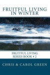 Fruitful Living in Winter - Chris Green, Carol Green