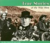 True Stories of the Wild West - Michel Lipman, Cathy Furniss