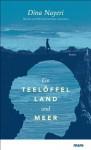 Ein Teelöffel Land und Meer (German Edition) - Dina Nayeri, Ulrike Wasel, Klaus Timmermann