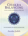 Chakra Balancing: A Guide to Healing and Awakening Your Energy Body [With Cards and Workbook and 2 CDs] - Anodea Judith