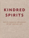 Kindred Spirits: Native American Influences on 20th Century Art - Paul Chaat Smith, Carter Ratcliff