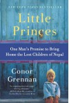 Little Princes: One Man's Promise to Bring Home the Lost Children of Nepal - Conor Grennan