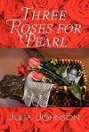 Three Roses for Pearl - Julia Johnson