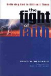 The Fight of Faith: Believing God in Difficult Times - Bruce McDonald, David Jeremiah