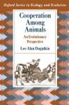 Cooperation Among Animals: An Evolutionary Perspective - Lee Alan Dugatkin