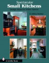 Spectacular Small Kitchens: Design Ideas for Urban Spaces - E. Ashley Rooney