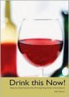 Drink This Now!: Step by Step Lessons for the Aspiring Wine Connoisseur - John Boyer