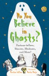 Do You Believe in Ghosts?: Fortune-tellers, Séances, Mediums, and More! - Martine Laffon, Martin Matje