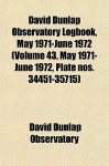 David Dunlap Observatory Logbook, May 1971-June 1972 (Volume 43, May 1971-June 1972, Plate Nos. 34451-35715) - David Dunlap Observatory
