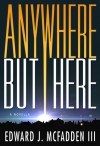 Anywhere But Here - Edward J. McFadden
