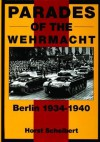 Parades of the Wehrmacht: Berlin 1934-1940 - Horst Scheibert, Edward Force