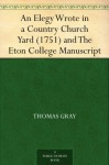 An Elegy Wrote in a Country Church Yard (1751) and The Eton College Manuscript - Thomas Gray