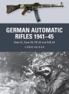 German Automatic Rifles 1941-45: Gew 41, Gew 43, FG 42 and StG 44 - Chris McNab