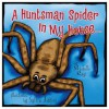 A Huntsman Spider In My House - Michelle Ray, Sylvie Ashford