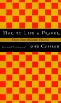Making Life a Prayer: Selected Writings - John Cassian, Timothy K. Jones, Keith Beasley-Topliffe