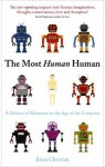 The Most Human Human: A Defence of Humanity in the Age of the Computer - Brian Christian