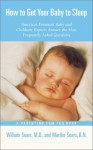 How to Get Your Baby to Sleep : America's Foremost Baby and Childcare Experts Answer the Most Frequently Asked Questions - William Sears, Martha Sears