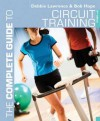 The Complete Guide to Circuit Training. Debbie Lawrence and Bob Hope (Complete Guides) - Debbie Lawrence