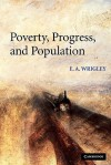 Poverty, Progress, and Population - E.A. Wrigley