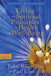 Living the Spiritual Principles of Health and Well-Being - John-Roger, Paul Kaye, Philip Barr