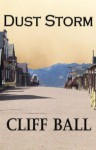 Dust Storm: a Christian Western Short Story - Cliff Ball