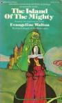 The Island of the Mighty (Mabinogion Tetralogy #4) - Evangeline Walton