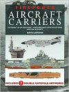 Firepower Aircraft Carriers: Cutaway Illustrations, Performance Specifications, Mission Reports - David Jordan