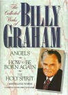 The Collected Works of Billy Graham: Three Bestselling Works Complete in One Volume (Angels, How to Be Born Again, and The Holy Spirit) - Billy Graham