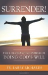 Surrender! The Life Changing Power of Doing God's Will - Larry Richards