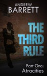 The Third Rule - Part One: Atrocities - Andrew Barrett