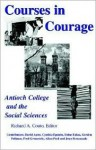 Courses in Courage: Antioch College and the Social Sciences - Richard , A. Couto