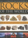 The Illustrated Encyclopedia of Rocks of the World: A Practical Guide to Over 150 Igneous, Sedimentary and Metamorphic Rocks - John Farndon