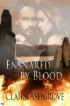 Ensnared by Blood - Claire Ashgrove