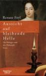 Aussicht auf bleibende Helle: Die Königin und der Philosoph: Roman - Renate Feyl