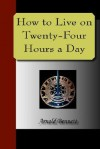 How to Live on Twenty-Four Hours a Day - Arnold Bennett