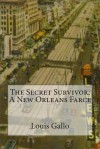The Secret Survivor: A New Orleans Farce - Louis Gallo