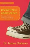 Preparing for Adolescence: How to Survive the Coming Years of Change - James C. Dobson