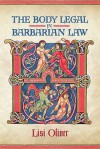 The Body Legal in Barbarian Law - Lisi Oliver
