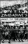 Zimbabwe's Fight to the Finish - John Moore, John L. Moore
