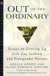 Out of the Ordinary: Essays on Growing Up with Gay, Lesbian, and Transgender Parents - Noelle Howey, Dan Savage, Ellen Samuels, Margarethe Cammermeyer