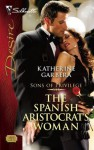 The Spanish Aristocrat's Woman (Sons of Privilege) - Katherine Garbera