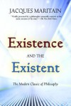 Existence & the Existent - Jacques Maritain