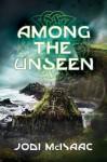 Among the Unseen - Jodi McIsaac
