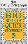 The Daily Telegraph Big Book of Quick Crosswords 5 - Daily Telegraph