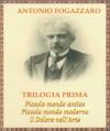 Trilogia prima: Piccolo mondo antico, Piccolo mondo moderno, Il Dolore dell'Arte (Italian Edition) - Antonio Fogazzaro